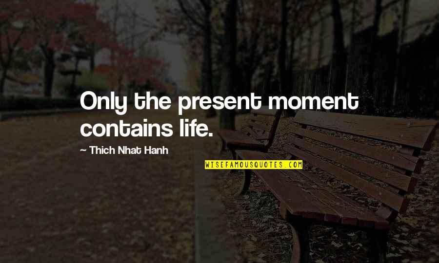 Present Life Quotes By Thich Nhat Hanh: Only the present moment contains life.