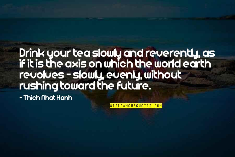 Present Life Quotes By Thich Nhat Hanh: Drink your tea slowly and reverently, as if