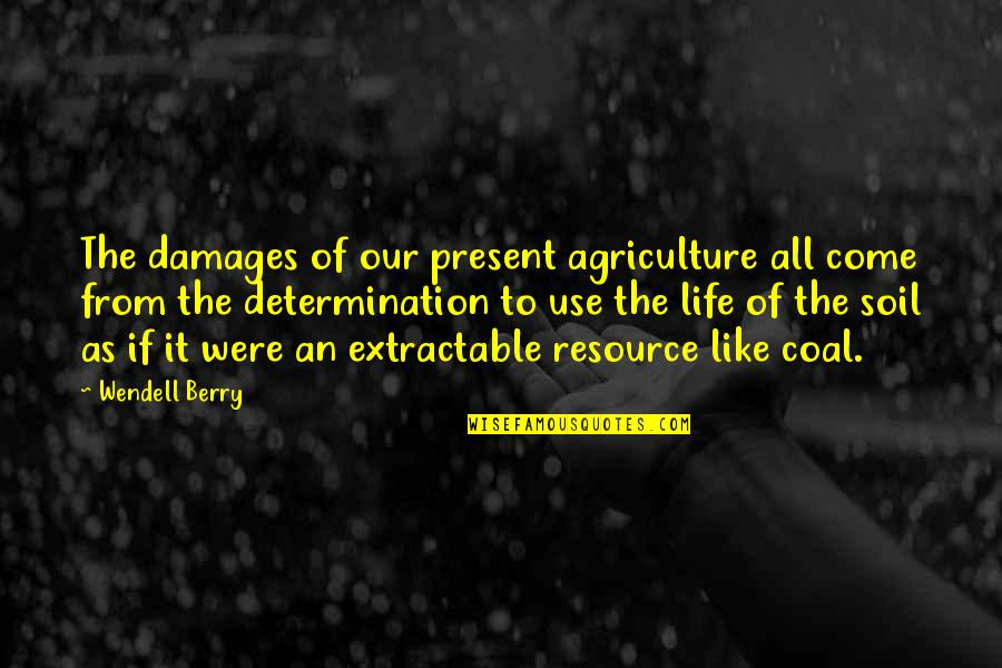 Present Life Quotes By Wendell Berry: The damages of our present agriculture all come