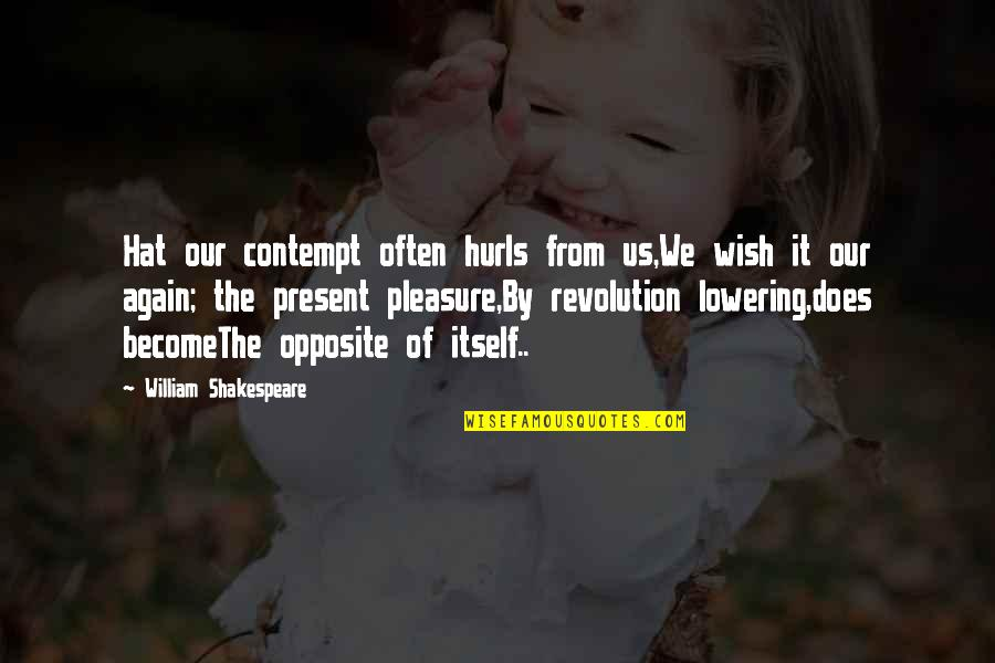 Present Life Quotes By William Shakespeare: Hat our contempt often hurls from us,We wish