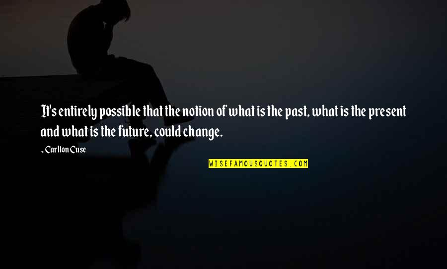 Present Vs Future Quotes By Carlton Cuse: It's entirely possible that the notion of what