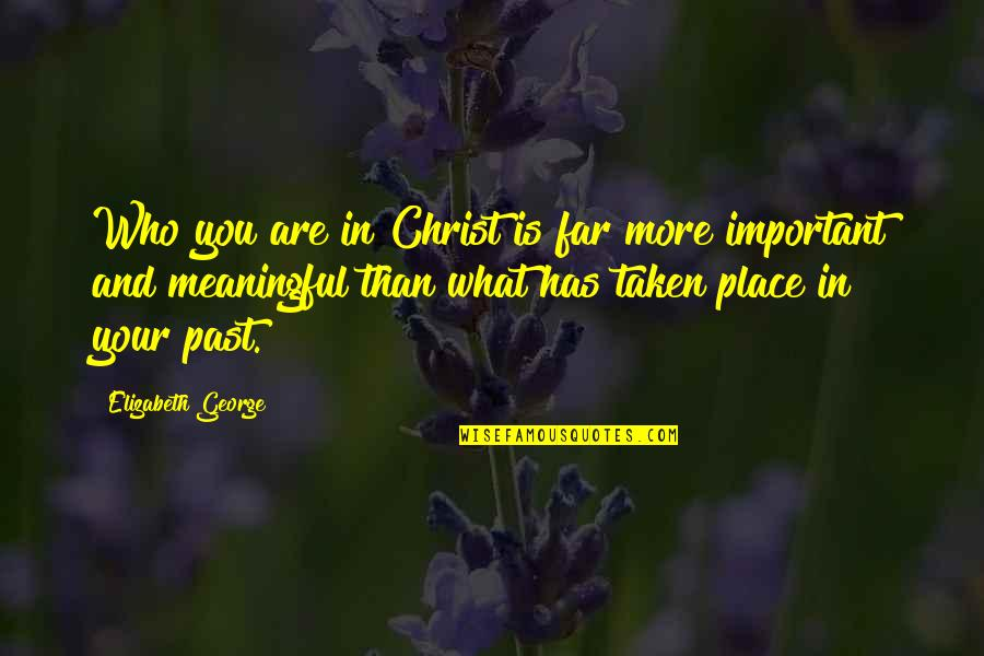 Present Vs Future Quotes By Elizabeth George: Who you are in Christ is far more