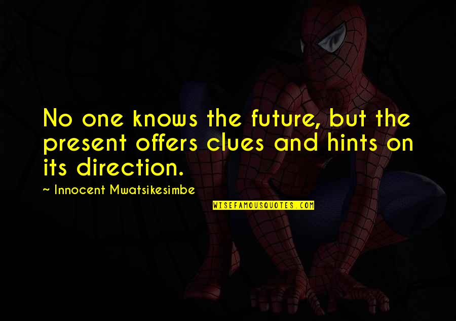 Present Vs Future Quotes By Innocent Mwatsikesimbe: No one knows the future, but the present