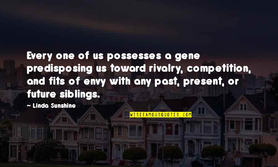 Present Vs Future Quotes By Linda Sunshine: Every one of us possesses a gene predisposing