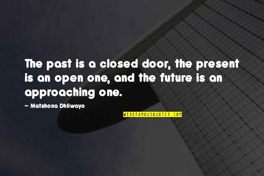 Present Vs Future Quotes By Matshona Dhliwayo: The past is a closed door, the present