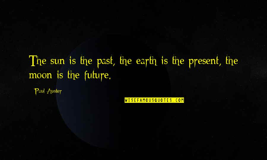 Present Vs Future Quotes By Paul Auster: The sun is the past, the earth is