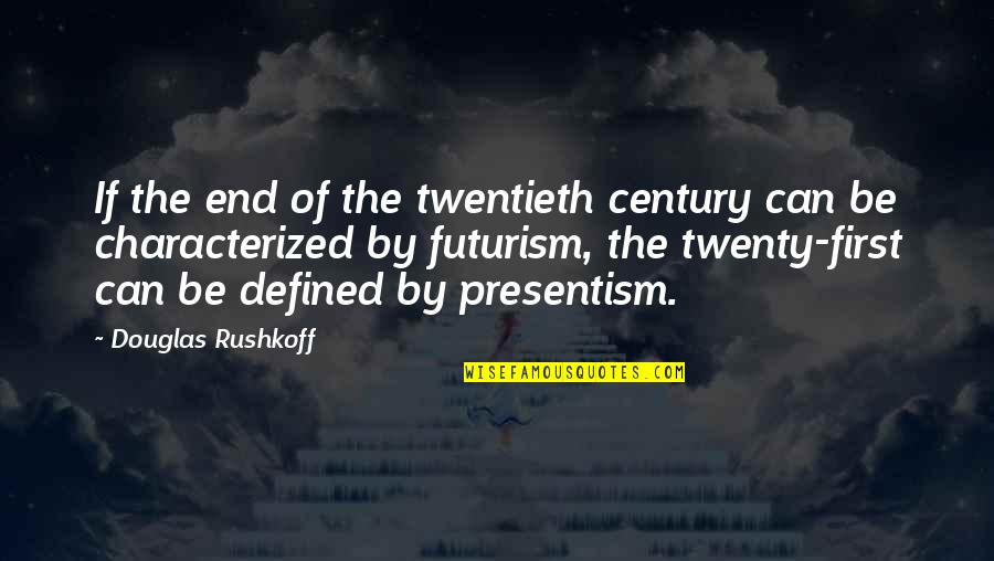 Presentism Quotes By Douglas Rushkoff: If the end of the twentieth century can