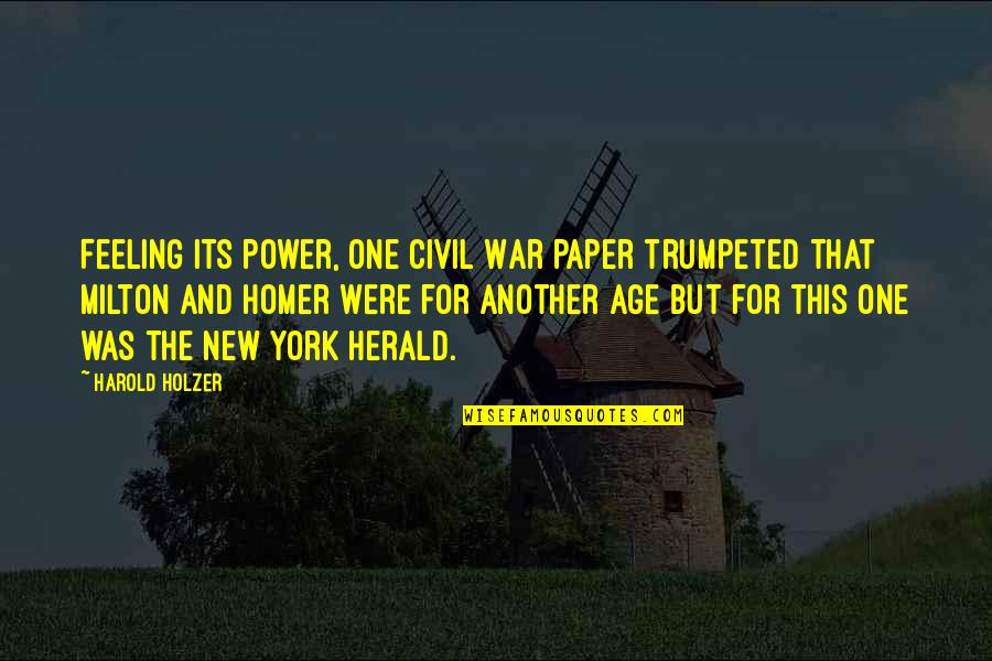 Presentism Quotes By Harold Holzer: Feeling its power, one Civil War paper trumpeted