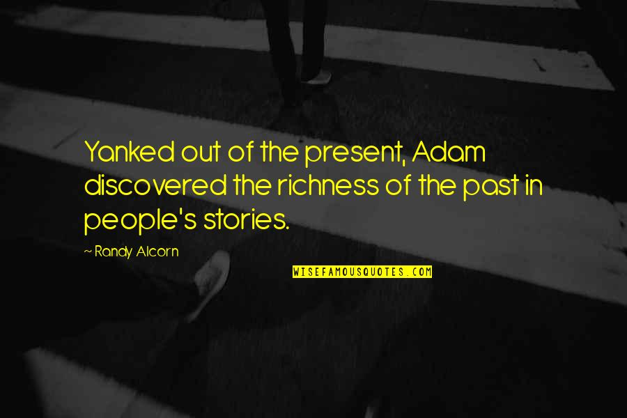 Presentism Quotes By Randy Alcorn: Yanked out of the present, Adam discovered the