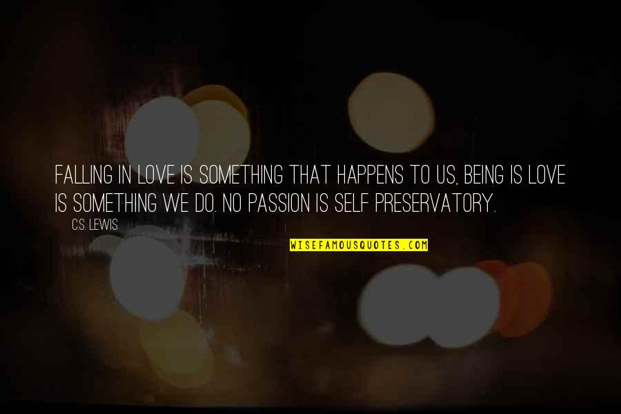 Preservatory Quotes By C.S. Lewis: Falling in love is something that happens to