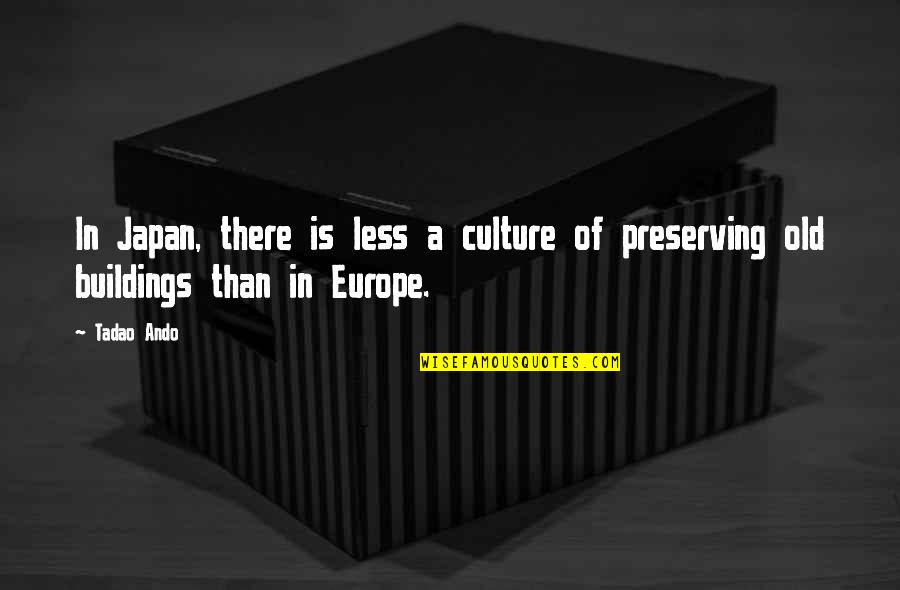 Preserving Old Buildings Quotes By Tadao Ando: In Japan, there is less a culture of