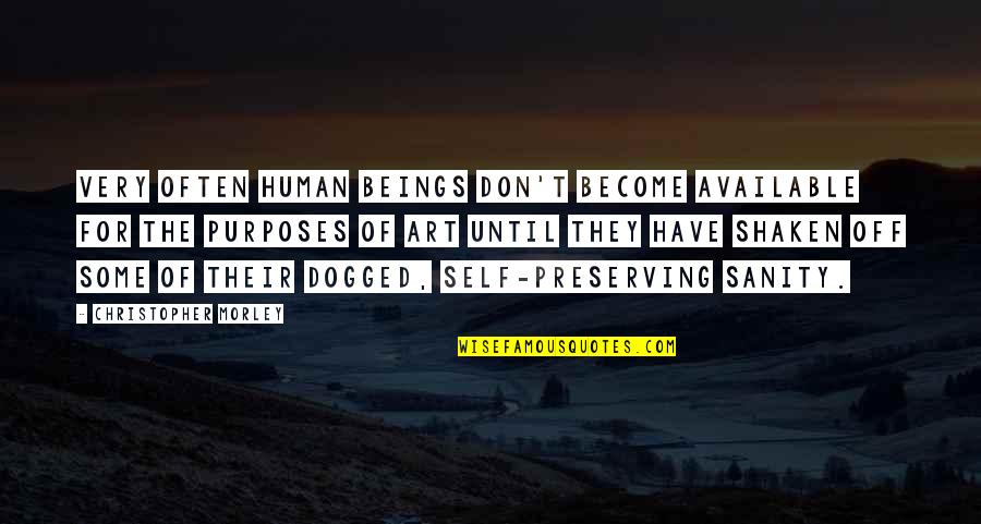 Preserving Quotes By Christopher Morley: Very often human beings don't become available for