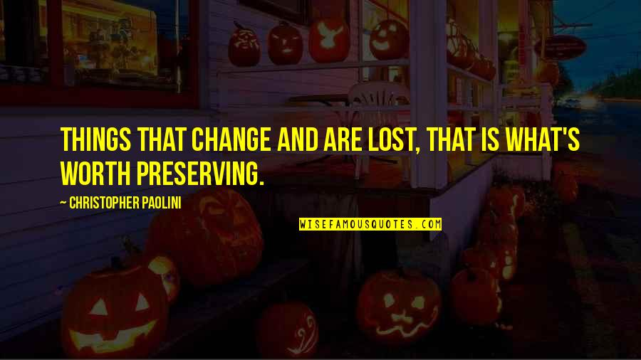 Preserving Quotes By Christopher Paolini: Things that change and are lost, that is
