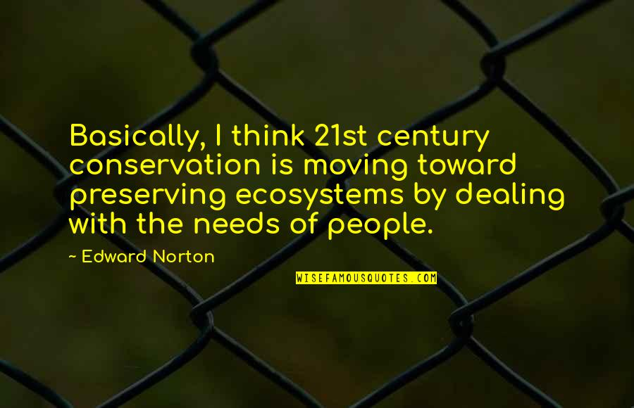 Preserving Quotes By Edward Norton: Basically, I think 21st century conservation is moving
