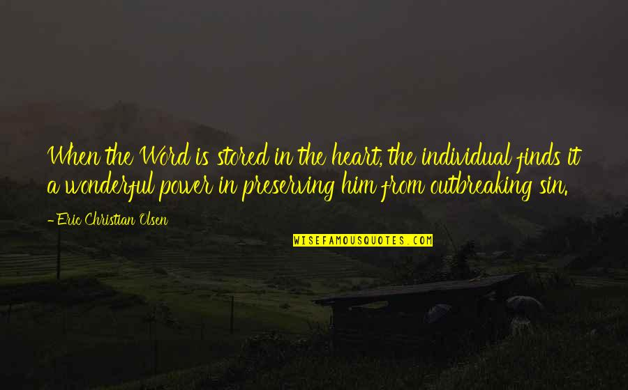 Preserving Quotes By Eric Christian Olsen: When the Word is stored in the heart,