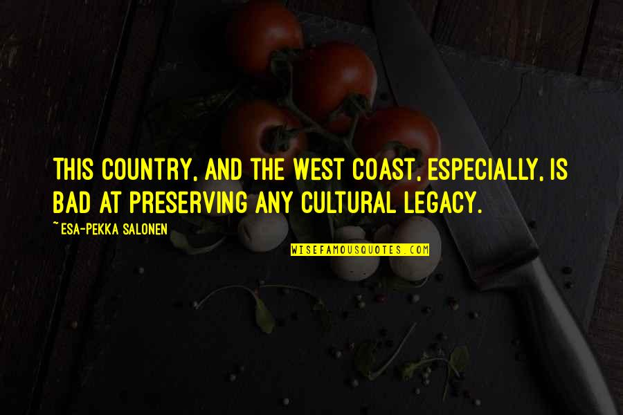 Preserving Quotes By Esa-Pekka Salonen: This country, and the West Coast, especially, is