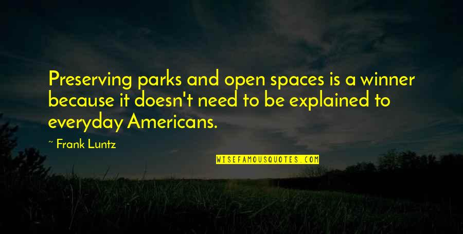 Preserving Quotes By Frank Luntz: Preserving parks and open spaces is a winner