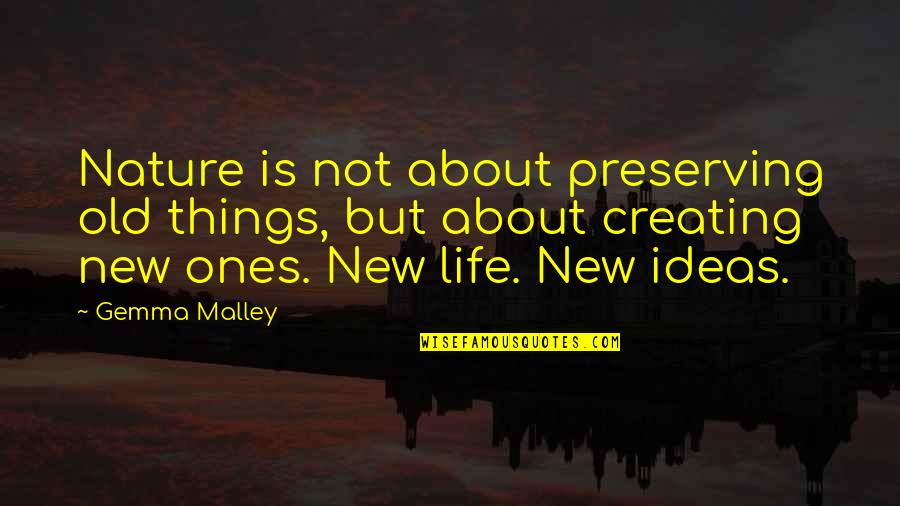 Preserving Quotes By Gemma Malley: Nature is not about preserving old things, but