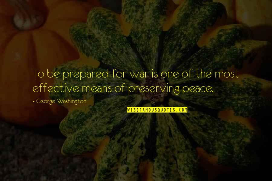 Preserving Quotes By George Washington: To be prepared for war is one of