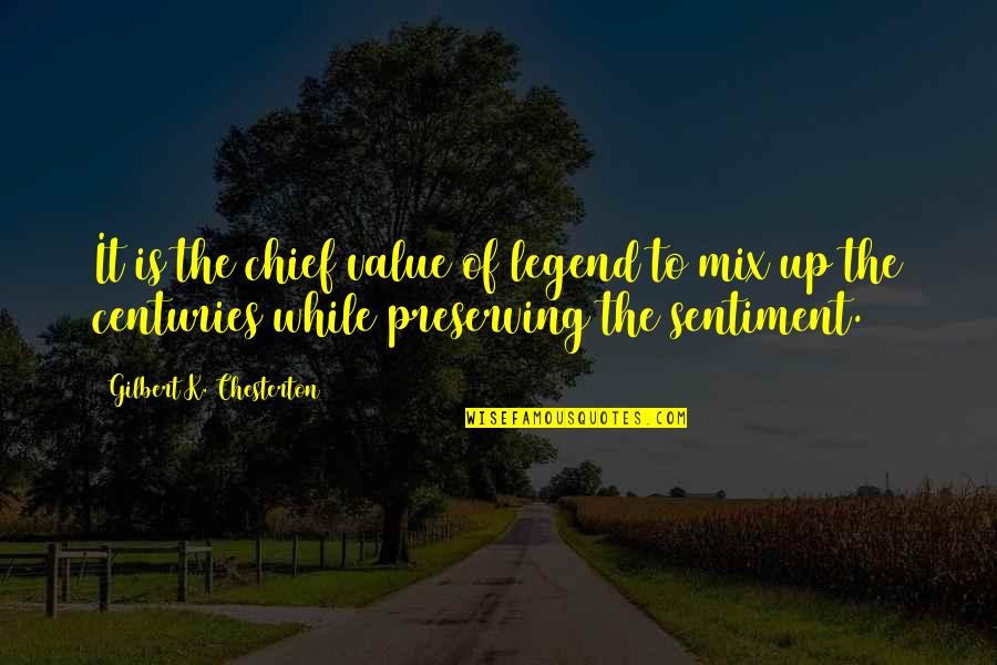 Preserving Quotes By Gilbert K. Chesterton: It is the chief value of legend to