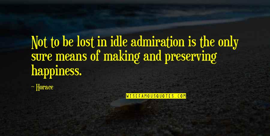 Preserving Quotes By Horace: Not to be lost in idle admiration is