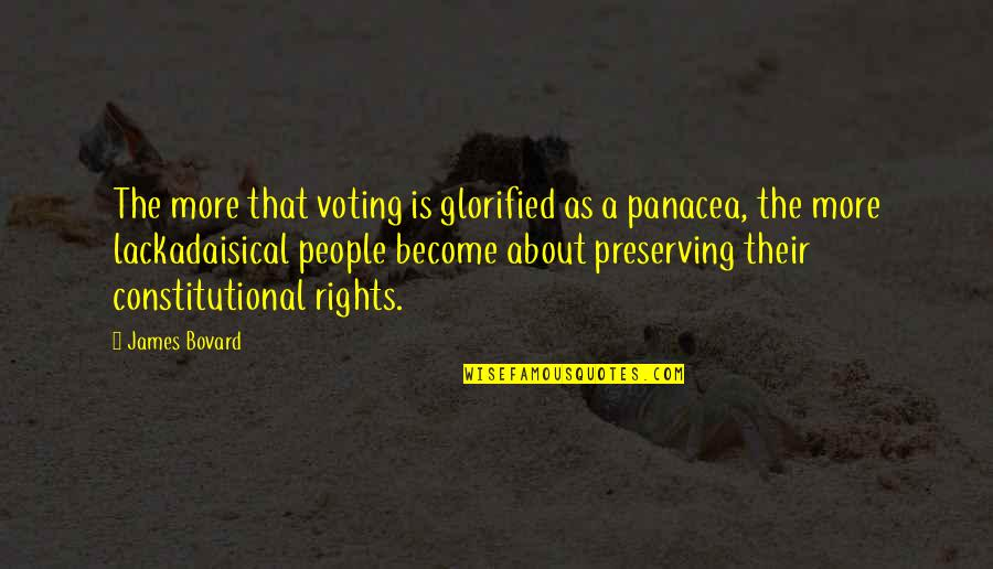 Preserving Quotes By James Bovard: The more that voting is glorified as a
