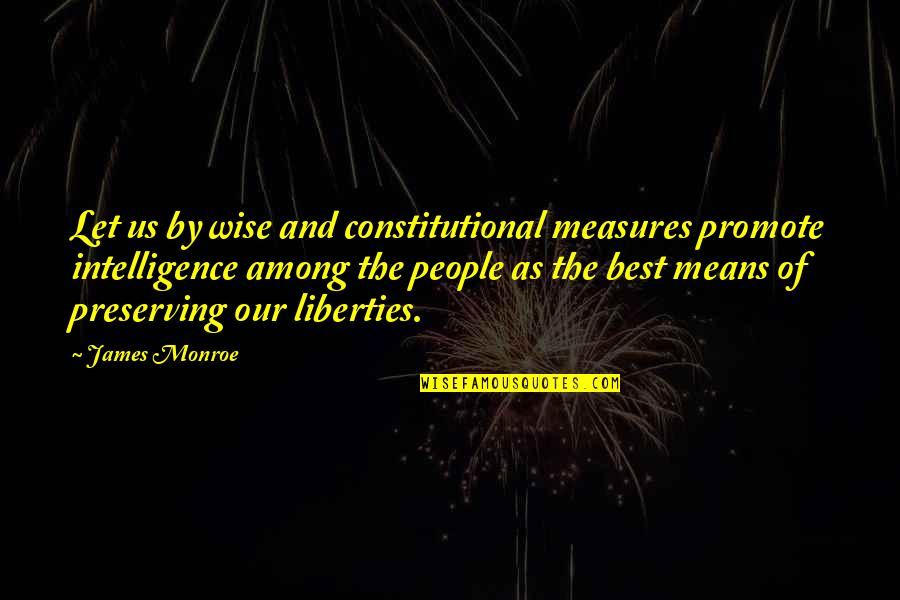 Preserving Quotes By James Monroe: Let us by wise and constitutional measures promote