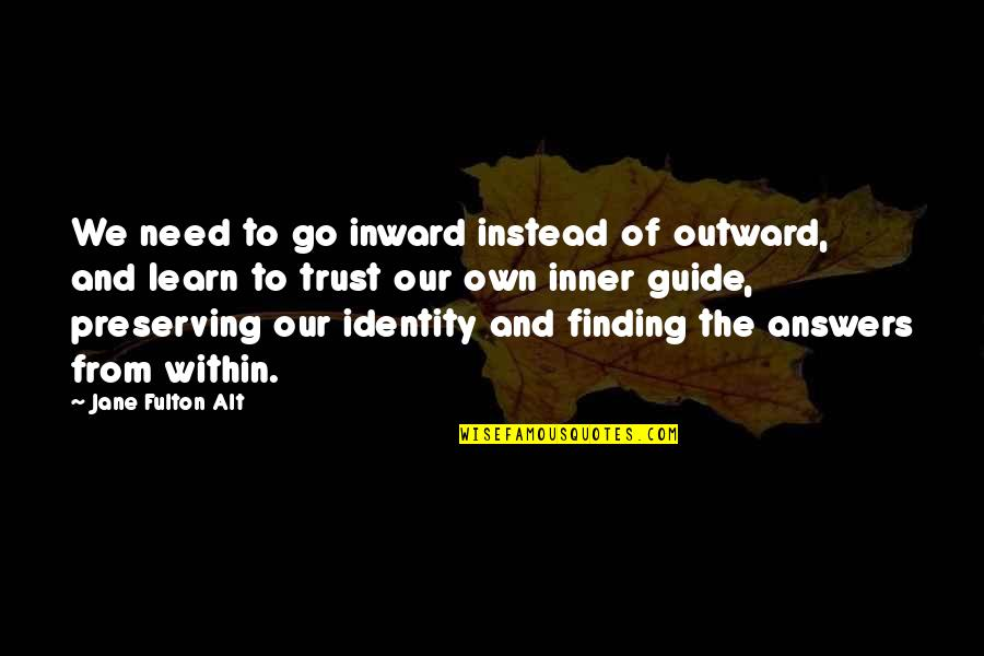 Preserving Quotes By Jane Fulton Alt: We need to go inward instead of outward,