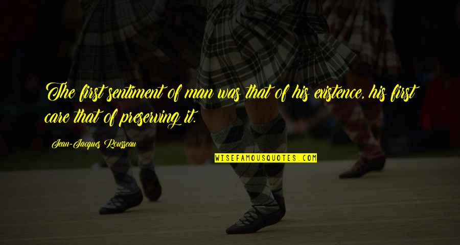 Preserving Quotes By Jean-Jacques Rousseau: The first sentiment of man was that of