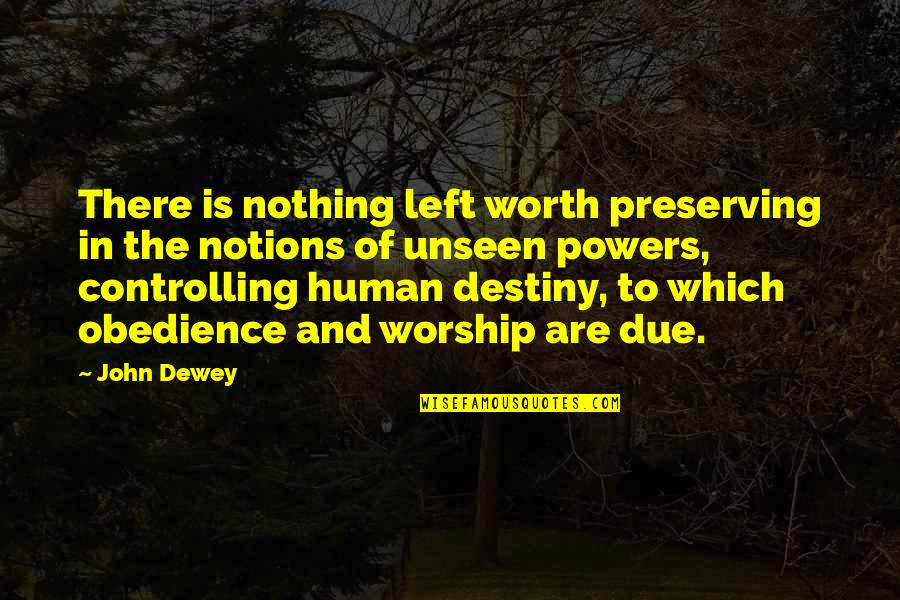 Preserving Quotes By John Dewey: There is nothing left worth preserving in the