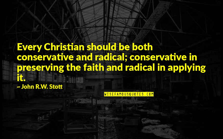 Preserving Quotes By John R.W. Stott: Every Christian should be both conservative and radical;