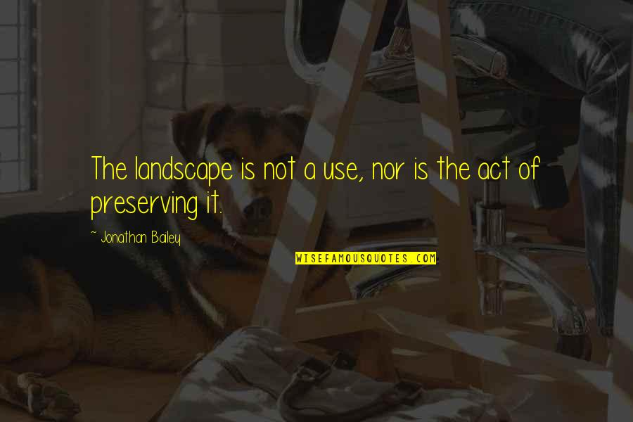 Preserving Quotes By Jonathan Bailey: The landscape is not a use, nor is