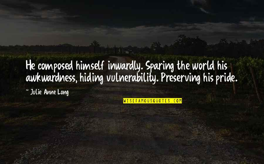 Preserving Quotes By Julie Anne Long: He composed himself inwardly. Sparing the world his
