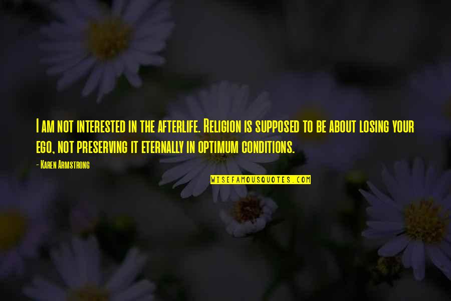 Preserving Quotes By Karen Armstrong: I am not interested in the afterlife. Religion