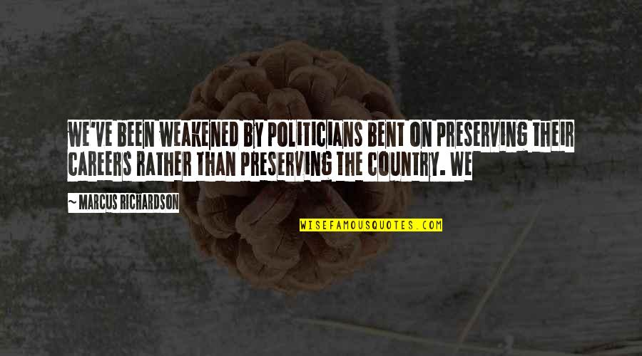 Preserving Quotes By Marcus Richardson: we've been weakened by politicians bent on preserving