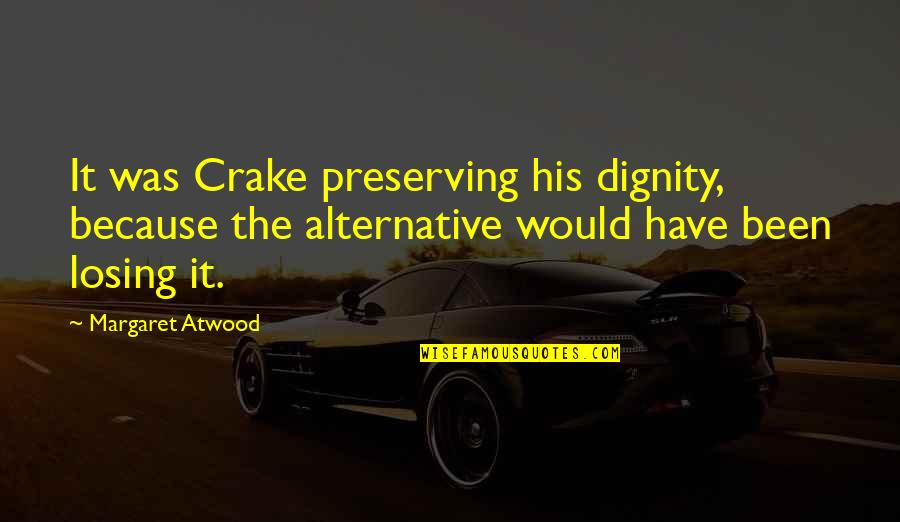 Preserving Quotes By Margaret Atwood: It was Crake preserving his dignity, because the