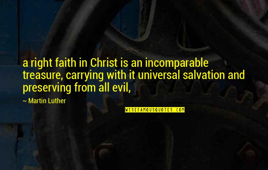 Preserving Quotes By Martin Luther: a right faith in Christ is an incomparable
