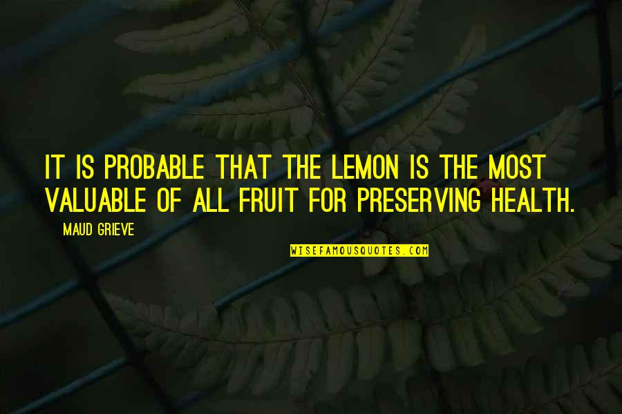 Preserving Quotes By Maud Grieve: It is probable that the lemon is the