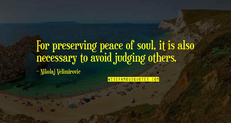 Preserving Quotes By Nikolaj Velimirovic: For preserving peace of soul, it is also