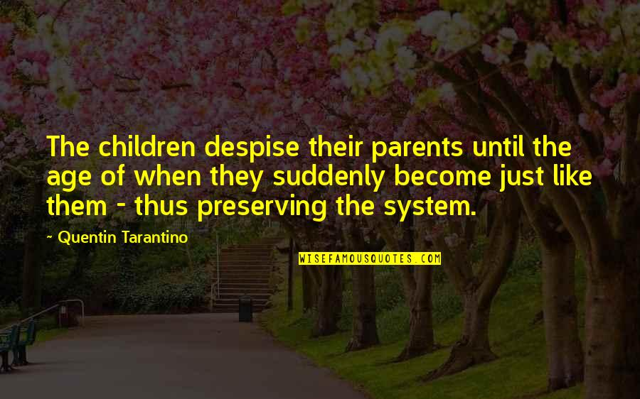 Preserving Quotes By Quentin Tarantino: The children despise their parents until the age