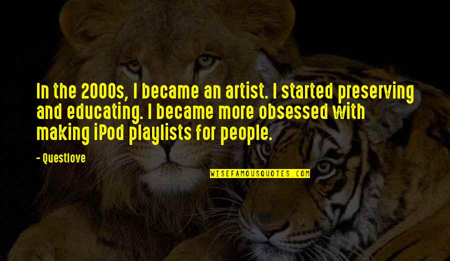 Preserving Quotes By Questlove: In the 2000s, I became an artist. I