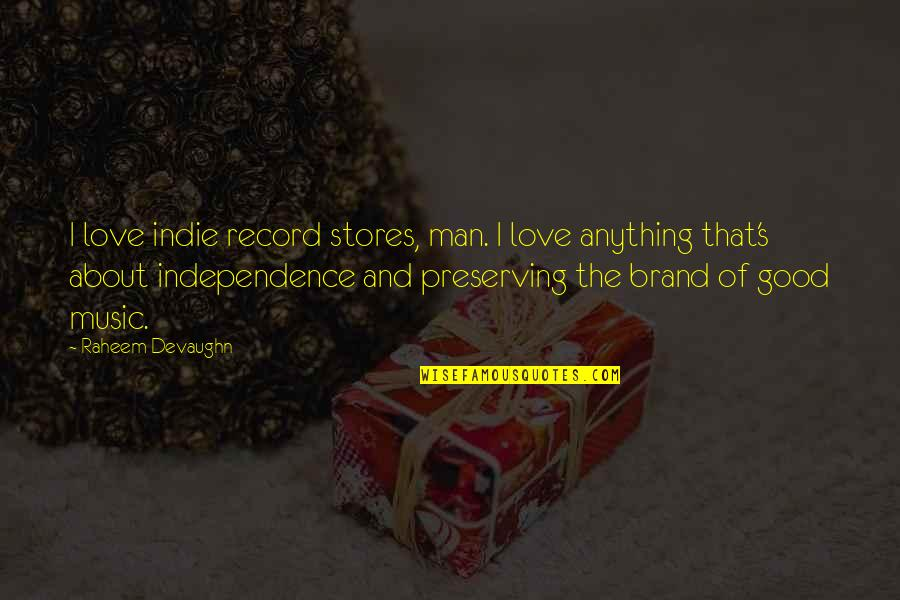 Preserving Quotes By Raheem Devaughn: I love indie record stores, man. I love