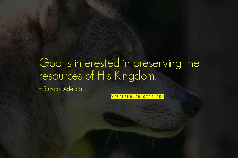 Preserving Quotes By Sunday Adelaja: God is interested in preserving the resources of