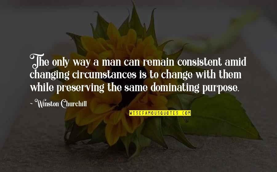 Preserving Quotes By Winston Churchill: The only way a man can remain consistent