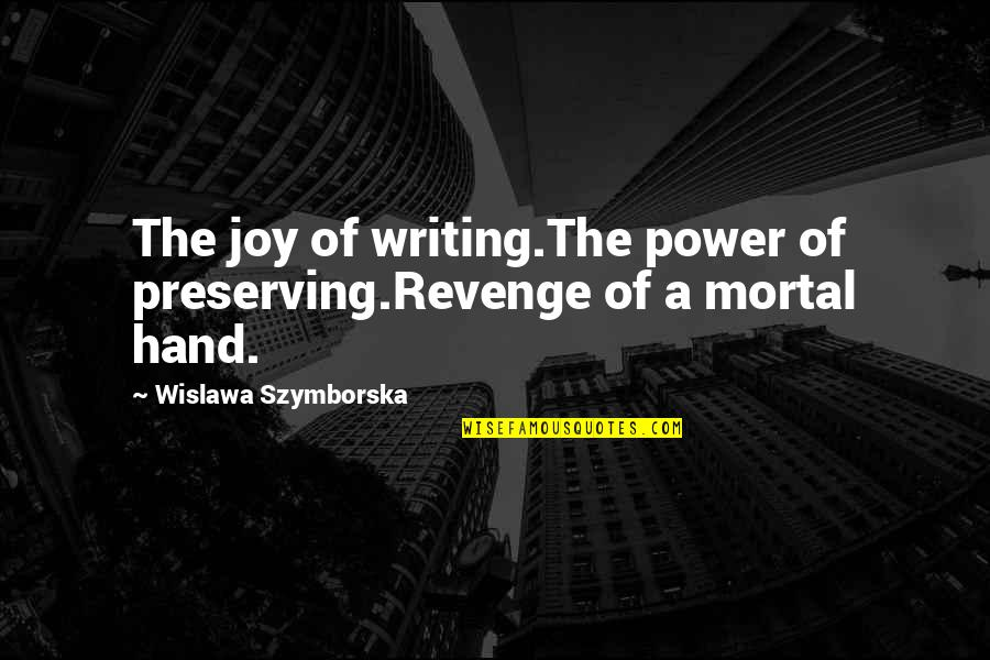 Preserving Quotes By Wislawa Szymborska: The joy of writing.The power of preserving.Revenge of