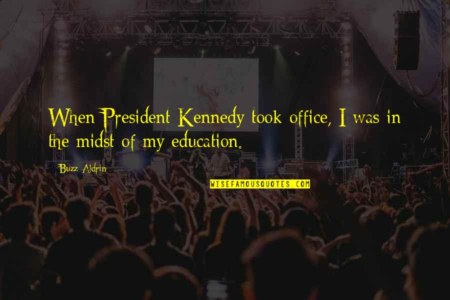 President Kennedy Best Quotes By Buzz Aldrin: When President Kennedy took office, I was in