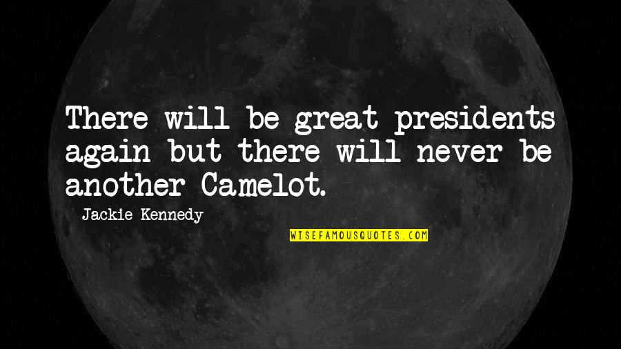 President Kennedy Best Quotes By Jackie Kennedy: There will be great presidents again but there