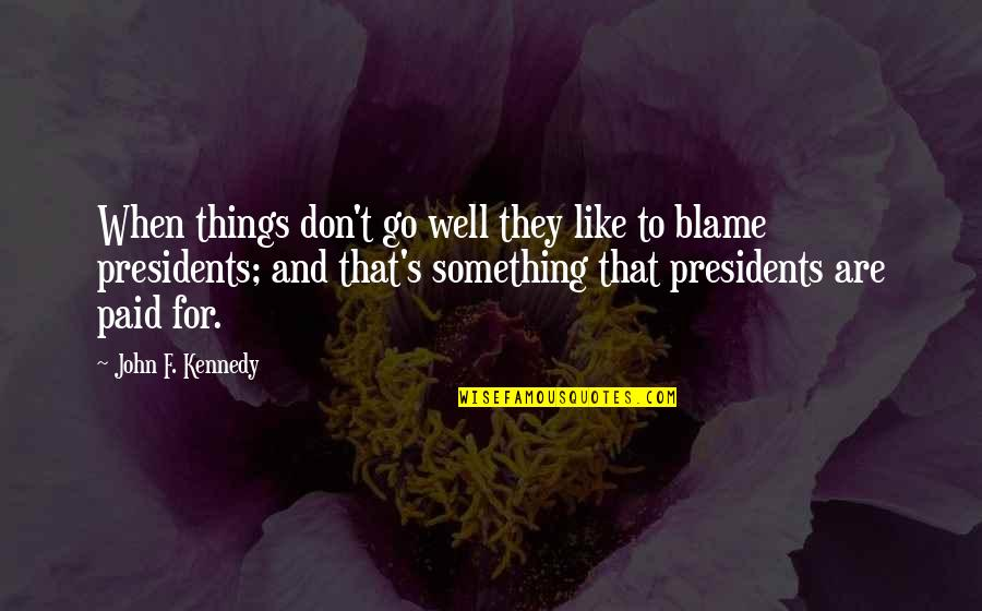 President Kennedy Best Quotes By John F. Kennedy: When things don't go well they like to