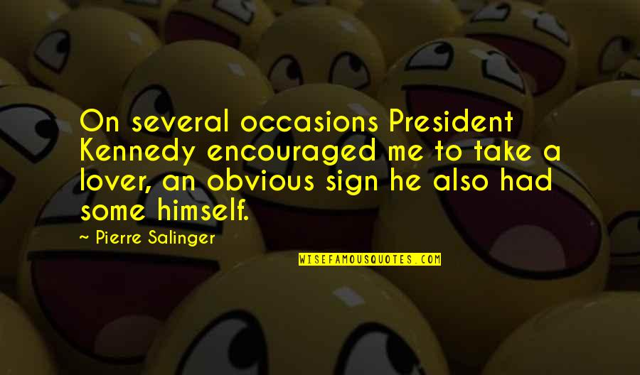President Kennedy Best Quotes By Pierre Salinger: On several occasions President Kennedy encouraged me to