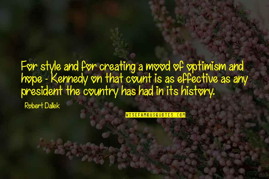 President Kennedy Best Quotes By Robert Dallek: For style and for creating a mood of